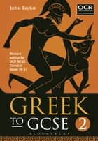 Greek to GCSE: Part 2 - Revised edition for OCR GCSE Classical Greek (9–1) ebook by Dr John Taylor