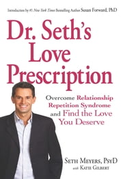 Dr. Seth's Love Prescription: Overcome Relationship Repetition Syndrome and Find the Love You Deserve - Overcome Relationship Repetition Syndrome and Find the Love You Deserve ebook by Meyers Dr. Seth