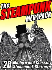 The Steampunk Megapack - 26 Modern and Classic Steampunk Stories ebook by Jay Lake,G. D. Falksen,H.P. Lovecraft,Arthur Conan Doyle,Jules Verne,Brian Stableford,Evelyn Kriete,John Gregory Betancourt