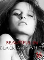Beautiful in Black and White Volume 16 - An erotic photo book ebook by Athena Watson