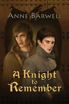 A Knight to Remember ebook by Anne Barwell