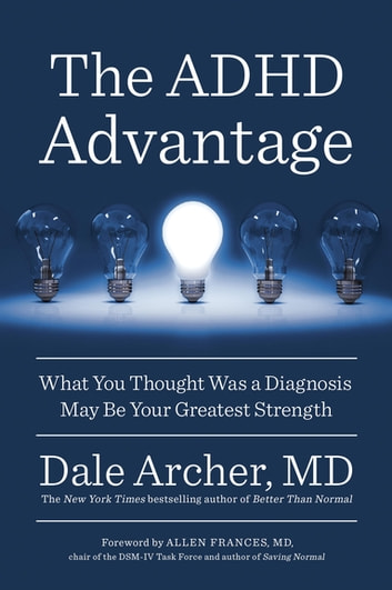 The ADHD Advantage - What You Thought Was a Diagnosis May Be Your Greatest Strength ebook by Dale Archer, MD