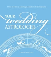 Your Wedding Astrologer - How to Plan a Marriage Made in the Heavens ebook by Karen Christino