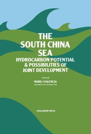 The South China Sea: Hydrocarbon Potential and Possibilities of Joint Development ebook by Valencia, Mark J.