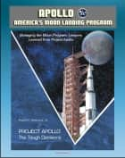 Apollo and America's Moon Landing Program - Project Apollo: The Tough Decisions (Seamans Report), and Managing the Moon Program: Lessons Learned From Project Apollo (Oral History Workshop) ebook by Progressive Management