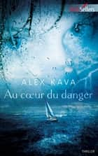 Au coeur du danger ebook by Alex Kava