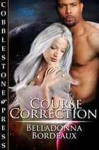 Course Correction ebook by Belladonna Bordeaux