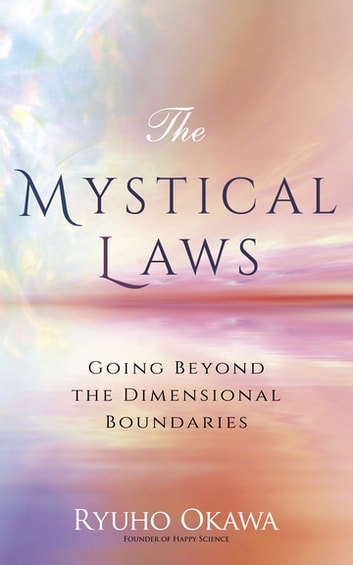 The Mystical Laws - Going Beyond the Dimensional Boundaries ebook by Ryuho Okawa