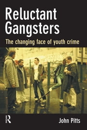 Reluctant Gangsters - The Changing Face of Youth Crime ebook by John Pitts