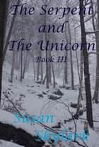 The Serpent and the Unicorn: Book III ebook by Susan Skylark