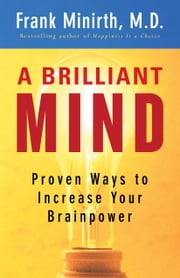 A Brilliant Mind - Proven Ways to Increase Your Brainpower ebook by Frank M.D. Minirth