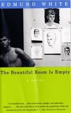 The Beautiful Room Is Empty ebook by Edmund White