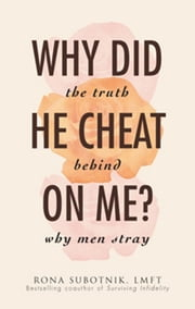 Why Did He Cheat on Me?: The Truth Behind Why Men Stray - The Truth Behind Why Men Stray ebook by Rona Subotnik