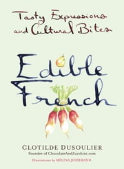 Edible French - Tasty Expressions and Cultural Bites ebook by Clotilde Dusoulier,Melina Josserand