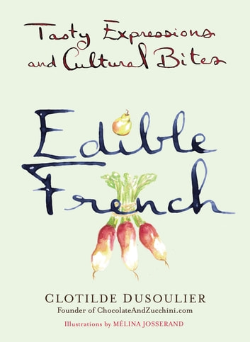 Edible French - Tasty Expressions and Cultural Bites ebook by Clotilde Dusoulier
