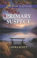 Primary Suspect ebook by Laura Scott