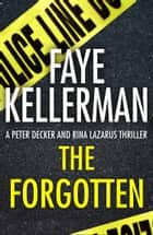 The Forgotten (Peter Decker and Rina Lazarus Series, Book 13) ebook by Faye Kellerman