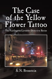 The Case of the Yellow Flower Tattoo - The Fairlington Lavender Detective Series ebook by S. N. Bronstein