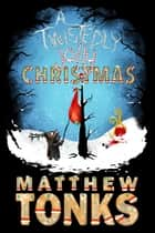 A Twistedly Jolly Christmas ebook by Matthew Tonks