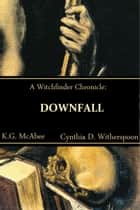 Downfall ebook by Cynthia D. Witherspoon, K.G. McAbee