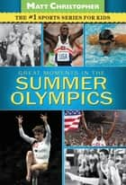 Great Moments in the Summer Olympics eBook by Matt Christopher
