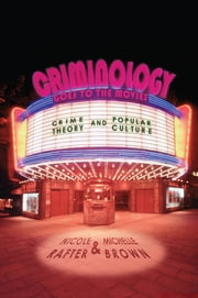 Criminology Goes to the Movies - Crime Theory and Popular Culture ebook by Nicole Rafter, Michelle Brown