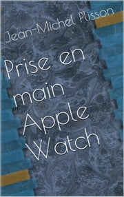 Prise en main Apple Watch ebook by Jean-Michel Plisson