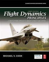 Flight Dynamics Principles - A Linear Systems Approach to Aircraft Stability and Control ebook by Michael V. Cook