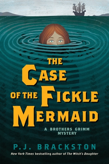 The Case of the Fickle Mermaid: A Brothers Grimm Mystery (Brothers Grimm Mysteries) ebook by P. J. Brackston