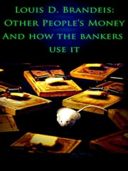 Other People's Money And How The Banks Use It. ebook by Louis Brandeis