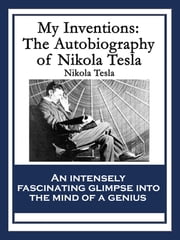 My Inventions - The Autobiography of Nikola Tesla ebook by Nikola Tesla