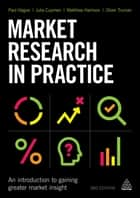 Market Research in Practice - An Introduction to Gaining Greater Market Insight ebook by Matthew Harrison, Julia Cupman, Oliver Truman,...