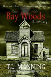 Bay Woods, Sanctuary - Bay Woods, #2 ebook by T.L. Manning