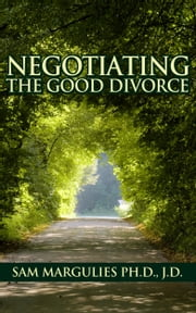 Negotiating the Good Divorce ebook by Sam Margulies