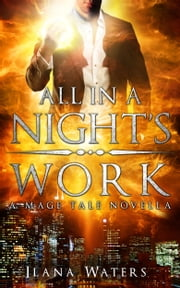 All in a Night's Work - Book 3.5 of the Mage Tales ebook by Ilana Waters