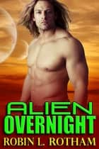 Alien Overnight ebook by Robin L. Rotham