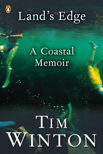 Land's Edge: A Coastal Memoir - A Coastal Memoir ebook by Tim Winton