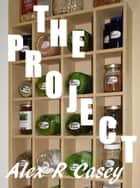 The Project ebook by Alex R Casey