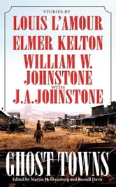 Ghost Towns ebook by Louis L'Amour,Elmer Kelton,William W. Johnstone,J.A. Johnstone