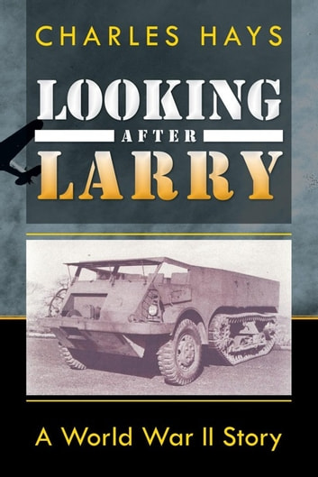 Looking After Larry - A World War Ii Story ebook by Charles Hays