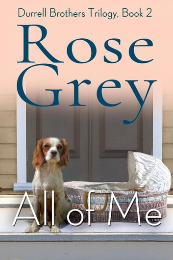 All of Me - Durrell Brothers Trilogy, #2 ebook by Rose Grey