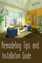 Remodeling Tips and Installation Guide ebook by Deedee Moore