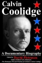 Calvin Coolidge - A Documentary Biography ebook by David Pietrusza