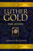 Luther Gold ebook by Comfort, Ray
