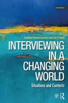 Interviewing in a Changing World - Situations and Contexts ebook by Jonathan H. Amsbary, Larry Powell
