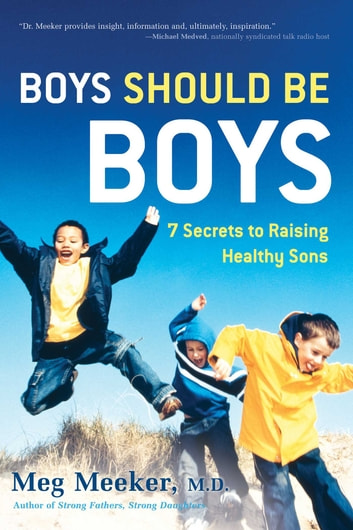 Boys Should Be Boys - 7 Secrets to Raising Healthy Sons ebook by Meg Meeker