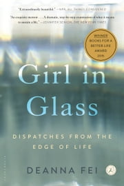 Girl in Glass - Dispatches from the Edge of Life ebook by Deanna Fei