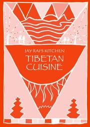 Tibetan Cuisine: Jay Rai's Kitchen ebook by Jay Rai