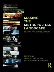 Making the Metropolitan Landscape - Standing Firm on Middle Ground ebook by Jacqueline Tatom,Jennifer Stauber