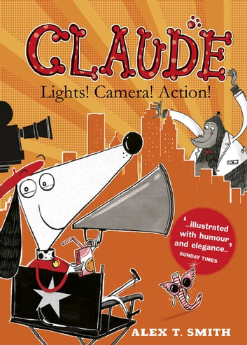 Claude: Lights! Camera! Action! ebook by Alex T. Smith